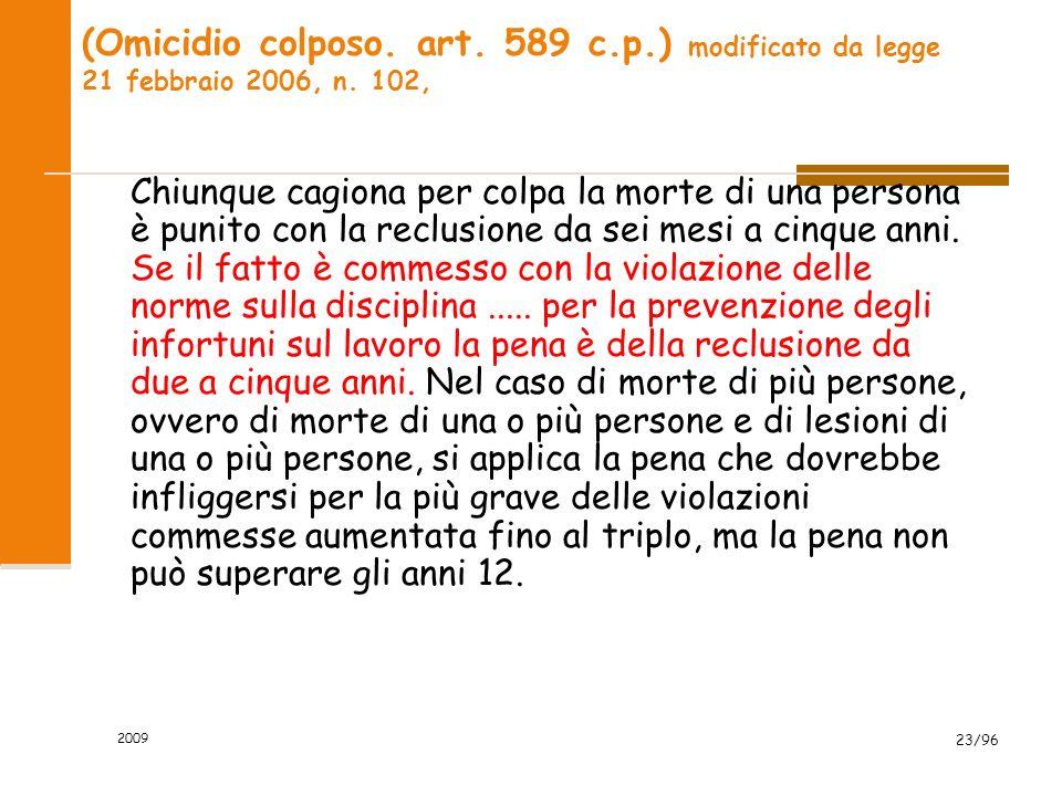 2009 23/96 (Omicidio colposo. art. 589 c.p.) modificato da legge 21 febbraio 2006, n. 102, Chiunque cagiona per colpa la morte di una persona è punito