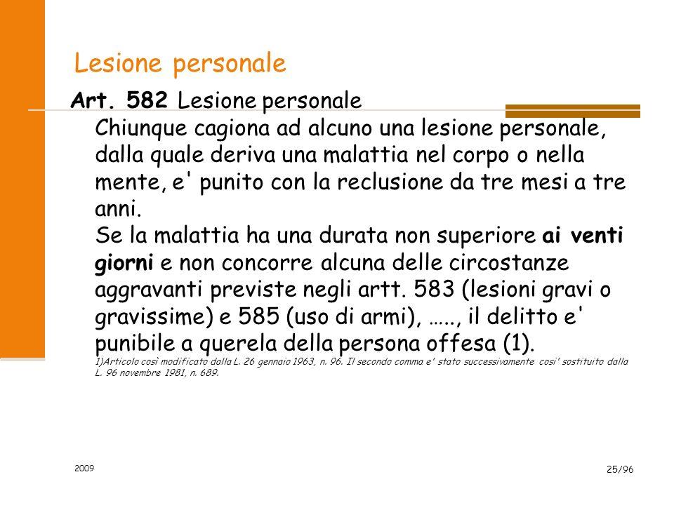 Lesione personale Art. 582 Lesione personale Chiunque cagiona ad alcuno una lesione personale, dalla quale deriva una malattia nel corpo o nella mente