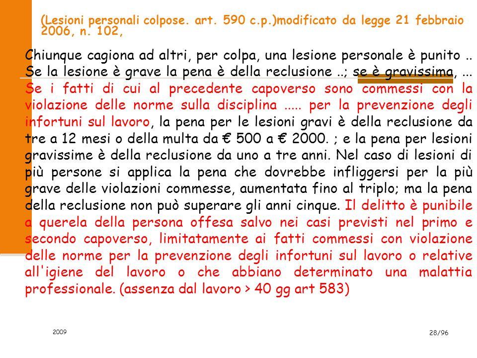 2009 28/96 (Lesioni personali colpose. art. 590 c.p.)modificato da legge 21 febbraio 2006, n. 102, Chiunque cagiona ad altri, per colpa, una lesione p