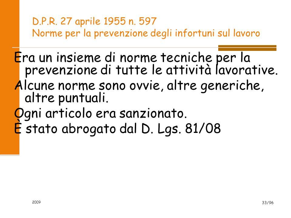 2009 33/96 D.P.R. 27 aprile 1955 n. 597 Norme per la prevenzione degli infortuni sul lavoro Era un insieme di norme tecniche per la prevenzione di tut