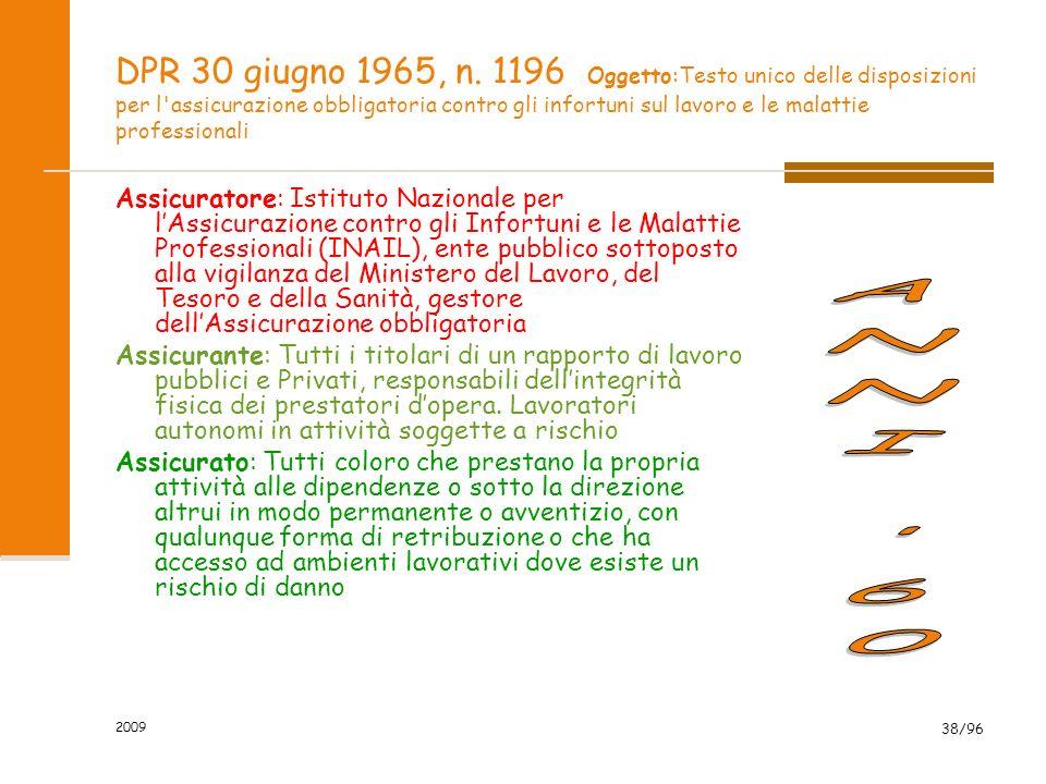 2009 38/96 DPR 30 giugno 1965, n. 1196 Oggetto:Testo unico delle disposizioni per l'assicurazione obbligatoria contro gli infortuni sul lavoro e le ma