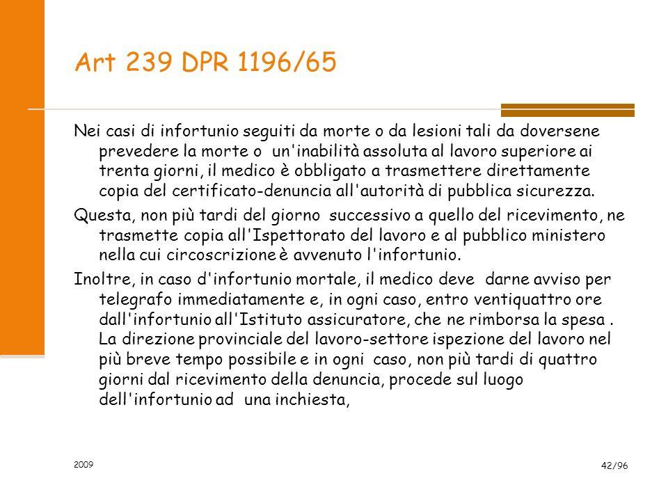 Art 239 DPR 1196/65 Nei casi di infortunio seguiti da morte o da lesioni tali da doversene prevedere la morte o un'inabilità assoluta al lavoro superi