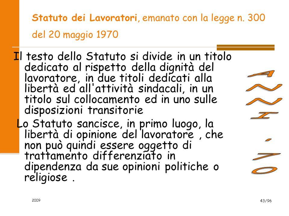 2009 43/96 Statuto dei Lavoratori, emanato con la legge n. 300 del 20 maggio 1970 Il testo dello Statuto si divide in un titolo dedicato al rispetto d