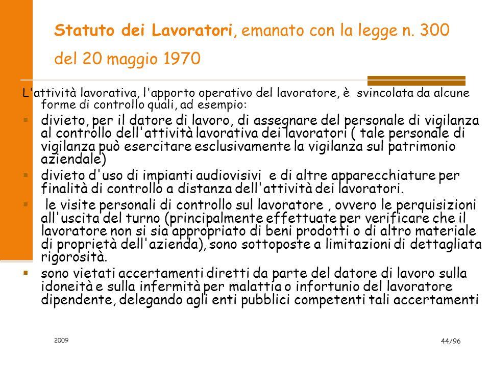 2009 44/96 Statuto dei Lavoratori, emanato con la legge n. 300 del 20 maggio 1970 L'attività lavorativa, l'apporto operativo del lavoratore, è svincol