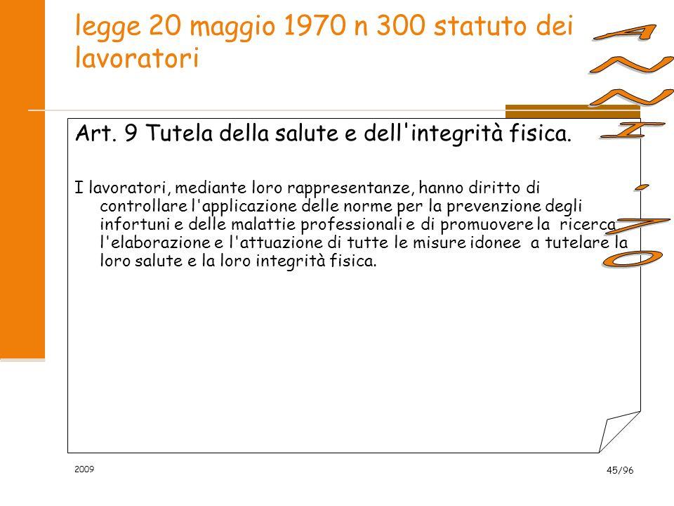 2009 45/96 legge 20 maggio 1970 n 300 statuto dei lavoratori Art. 9 Tutela della salute e dell'integrità fisica. I lavoratori, mediante loro rappresen