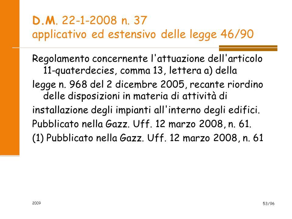 D.M. 22-1-2008 n. 37 applicativo ed estensivo delle legge 46/90 Regolamento concernente l'attuazione dell'articolo 11-quaterdecies, comma 13, lettera