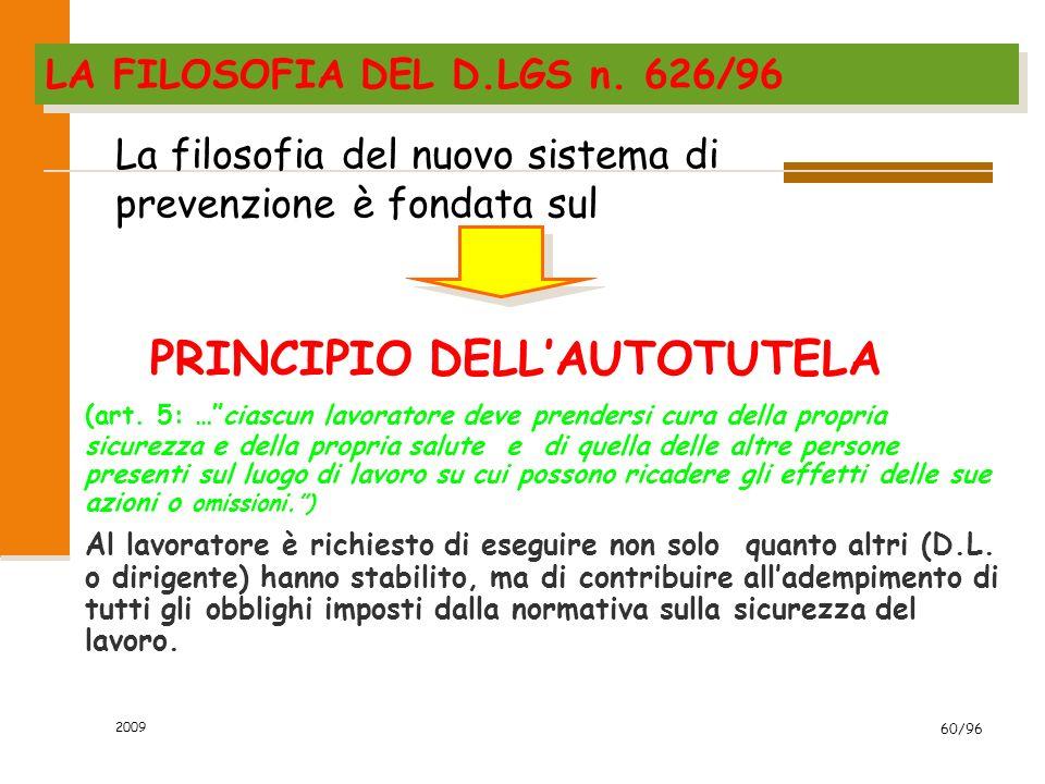 2009 60/96 PRINCIPIO DELLAUTOTUTELA (art. 5: …ciascun lavoratore deve prendersi cura della propria sicurezza e della propria salute e di quella delle