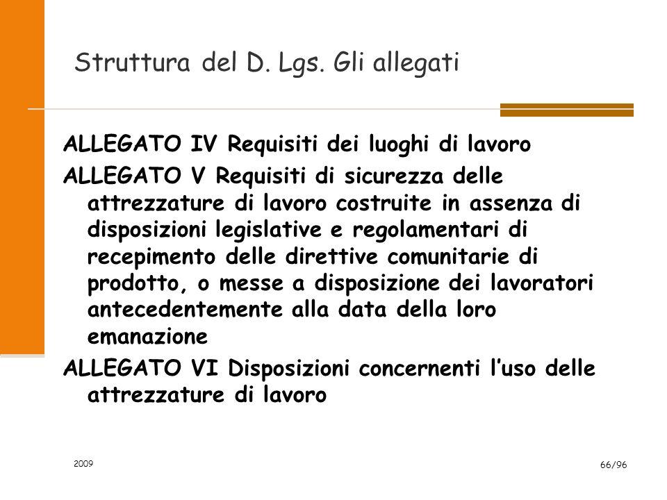 2009 66/96 Struttura del D. Lgs. Gli allegati ALLEGATO IV Requisiti dei luoghi di lavoro ALLEGATO V Requisiti di sicurezza delle attrezzature di lavor