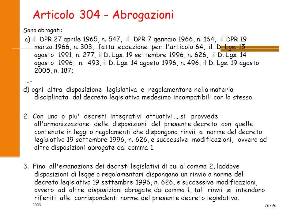 Articolo 304 - Abrogazioni Sono abrogati: a ) il DPR 27 aprile 1965, n. 547, il DPR 7 gennaio 1966, n. 164, il DPR 19 marzo 1966, n. 303, fatta eccezi