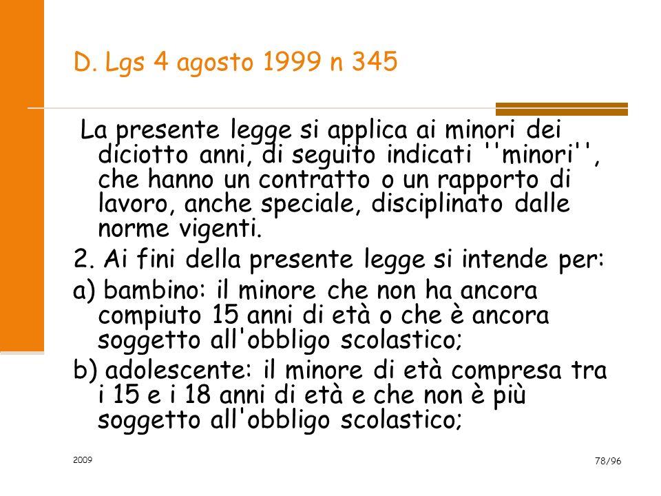 2009 78/96 D. Lgs 4 agosto 1999 n 345 La presente legge si applica ai minori dei diciotto anni, di seguito indicati ''minori'', che hanno un contratto