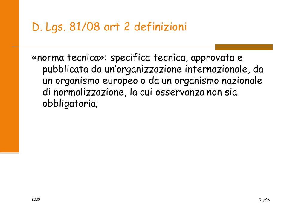 D. Lgs. 81/08 art 2 definizioni «norma tecnica»: specifica tecnica, approvata e pubblicata da unorganizzazione internazionale, da un organismo europeo