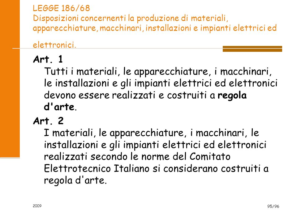 2009 95/96 LEGGE 186/68 Disposizioni concernenti la produzione di materiali, apparecchiature, macchinari, installazioni e impianti elettrici ed elettronici.