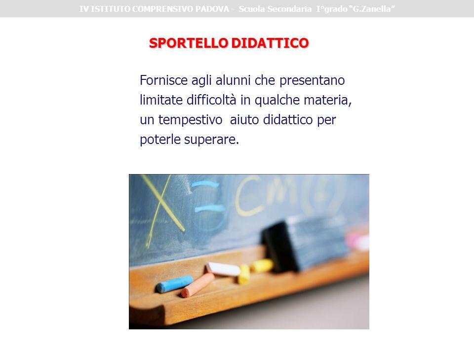 SPORTELLO DIDATTICO Fornisce agli alunni che presentano limitate difficoltà in qualche materia, un tempestivo aiuto didattico per poterle superare. IV