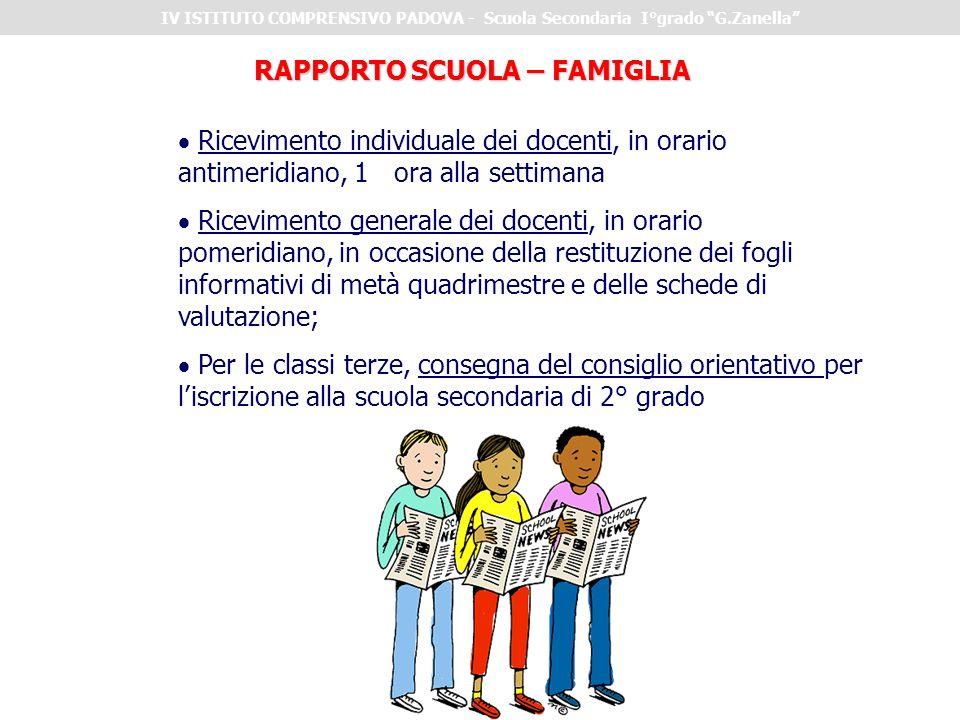 RAPPORTO SCUOLA – FAMIGLIA Ricevimento individuale dei docenti, in orario antimeridiano, 1 ora alla settimana Ricevimento generale dei docenti, in ora