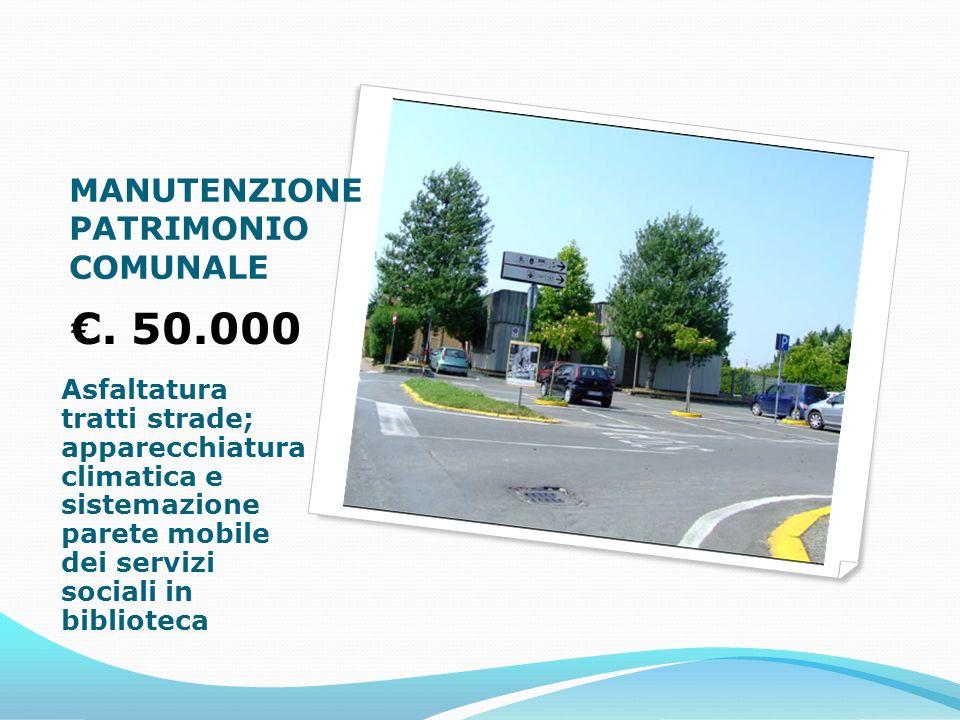 . 50.000 Asfaltatura tratti strade; apparecchiatura climatica e sistemazione parete mobile dei servizi sociali in biblioteca MANUTENZIONE PATRIMONIO COMUNALE