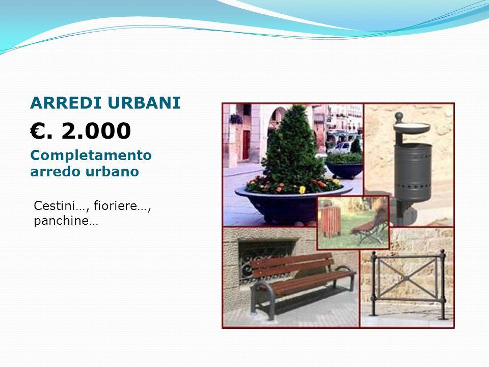 ARREDI URBANI. 2.000 Completamento arredo urbano Cestini…, fioriere…, panchine…