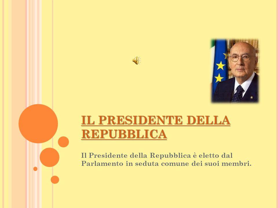 Il Presidente della Repubblica è eletto dal Parlamento in seduta comune dei suoi membri. IL PRESIDENTE DELLA REPUBBLICA IL PRESIDENTE DELLA REPUBBLICA