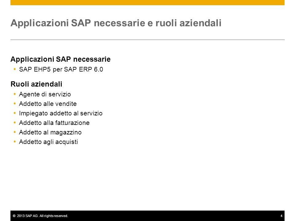 ©2013 SAP AG. All rights reserved.4 Applicazioni SAP necessarie e ruoli aziendali Applicazioni SAP necessarie SAP EHP5 per SAP ERP 6.0 Ruoli aziendali