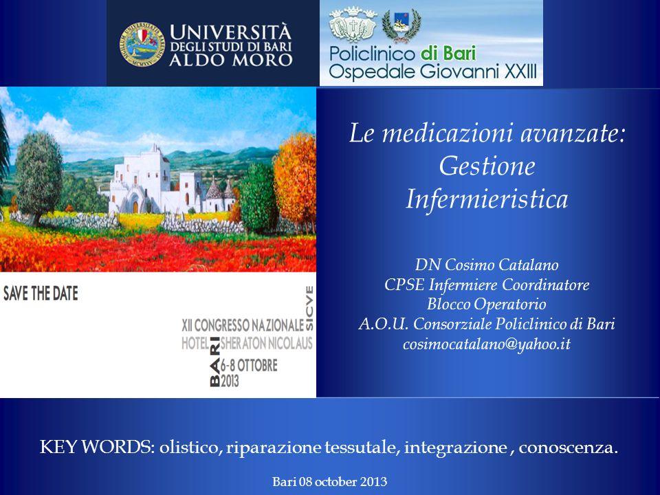 Le medicazioni avanzate: Gestione Infermieristica DN Cosimo Catalano CPSE Infermiere Coordinatore Blocco Operatorio A.O.U. Consorziale Policlinico di