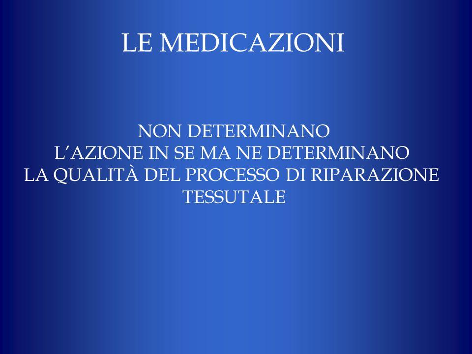LE MEDICAZIONI NON DETERMINANO LAZIONE IN SE MA NE DETERMINANO LA QUALITÀ DEL PROCESSO DI RIPARAZIONE TESSUTALE