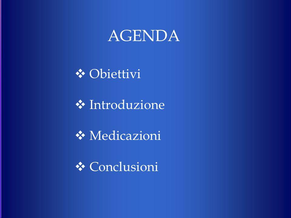 AGENDA Obiettivi Introduzione Medicazioni Conclusioni