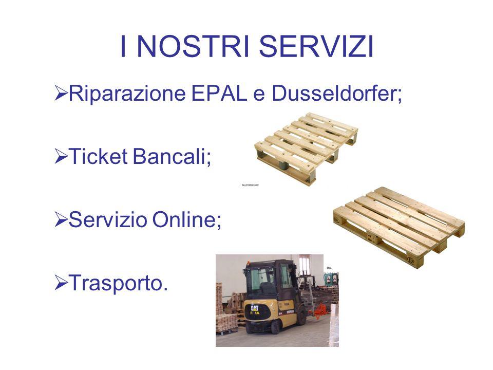 I NOSTRI SERVIZI Riparazione EPAL e Dusseldorfer; Ticket Bancali; Servizio Online; Trasporto.