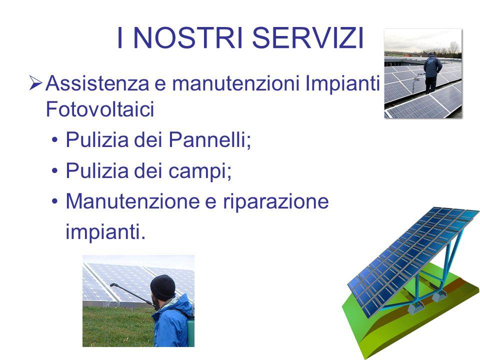 I NOSTRI SERVIZI Assistenza e manutenzioni Impianti Fotovoltaici Pulizia dei Pannelli; Pulizia dei campi; Manutenzione e riparazione impianti.