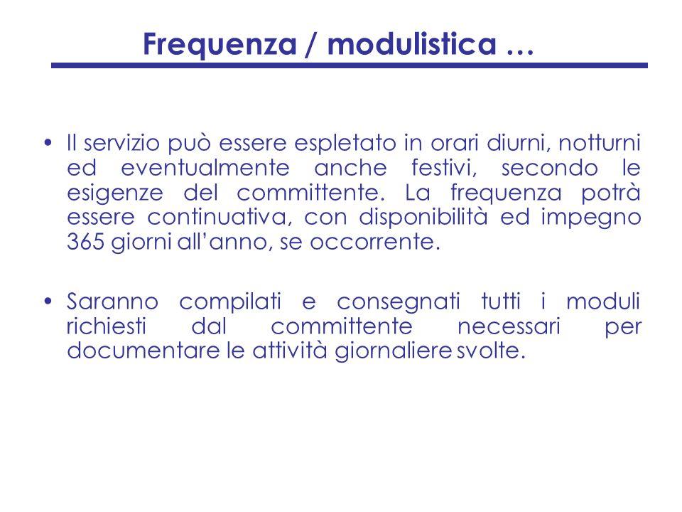 Frequenza / modulistica … Il servizio può essere espletato in orari diurni, notturni ed eventualmente anche festivi, secondo le esigenze del committen