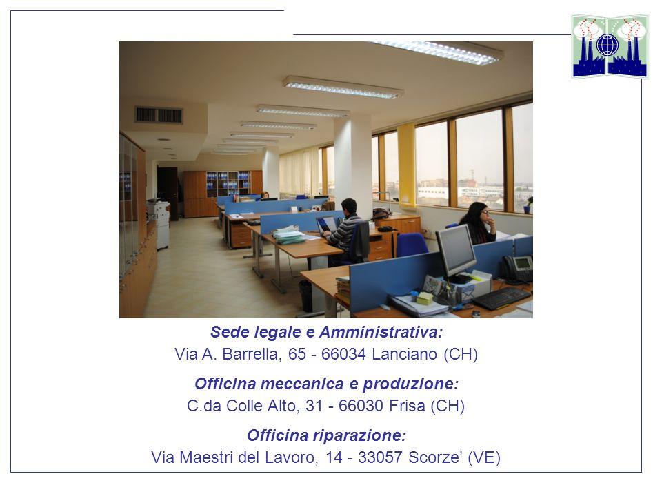 Sede legale e Amministrativa: Via A. Barrella, 65 - 66034 Lanciano (CH) Officina meccanica e produzione: C.da Colle Alto, 31 - 66030 Frisa (CH) Offici