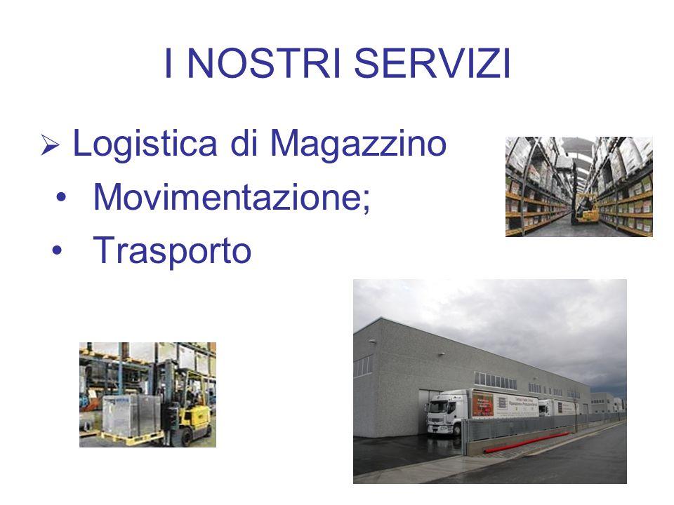 I NOSTRI SERVIZI Logistica di Magazzino Movimentazione; Trasporto