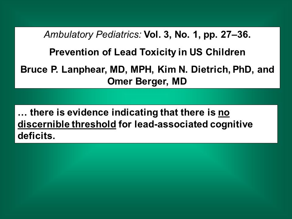 Ambulatory Pediatrics: Vol. 3, No. 1, pp. 27–36. Prevention of Lead Toxicity in US Children Bruce P. Lanphear, MD, MPH, Kim N. Dietrich, PhD, and Omer
