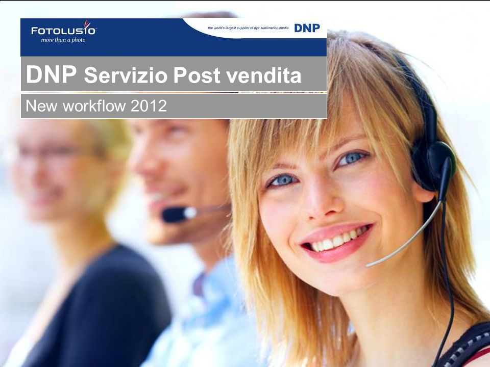 - Confidential - DNP Photo Imaging Europe SAS DNP Servizio Post vendita New workflow 2012