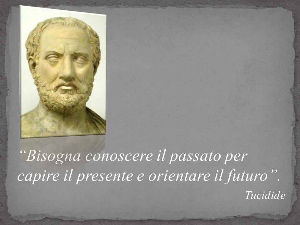Bisogna conoscere il passato per capire il presente e orientare il futuro. Tucidide