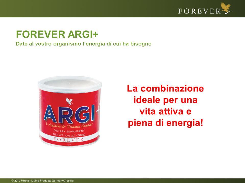 FOREVER ARGI+ Date al vostro organismo lenergia di cui ha bisogno La combinazione ideale per una vita attiva e piena di energia!