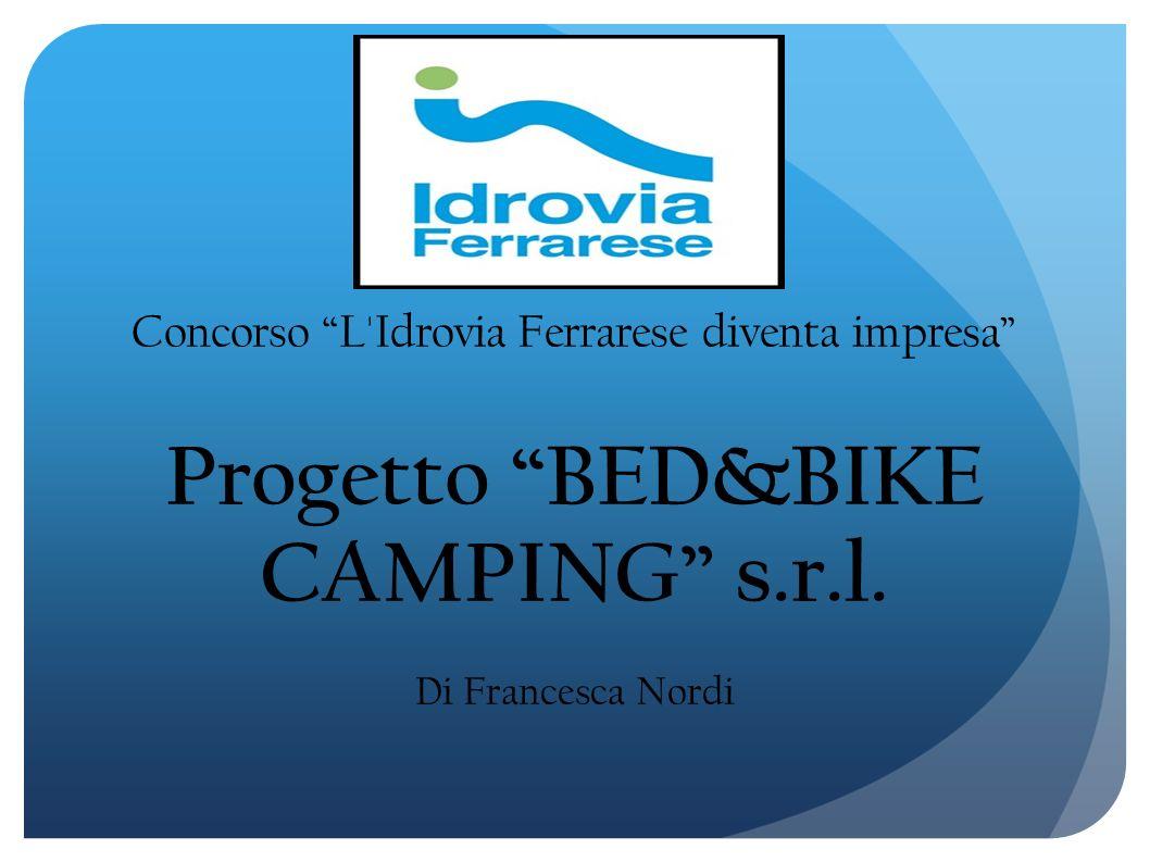 Concorso L Idrovia Ferrarese diventa impresa Progetto BED&BIKE CAMPING s.r.l. Di Francesca Nordi