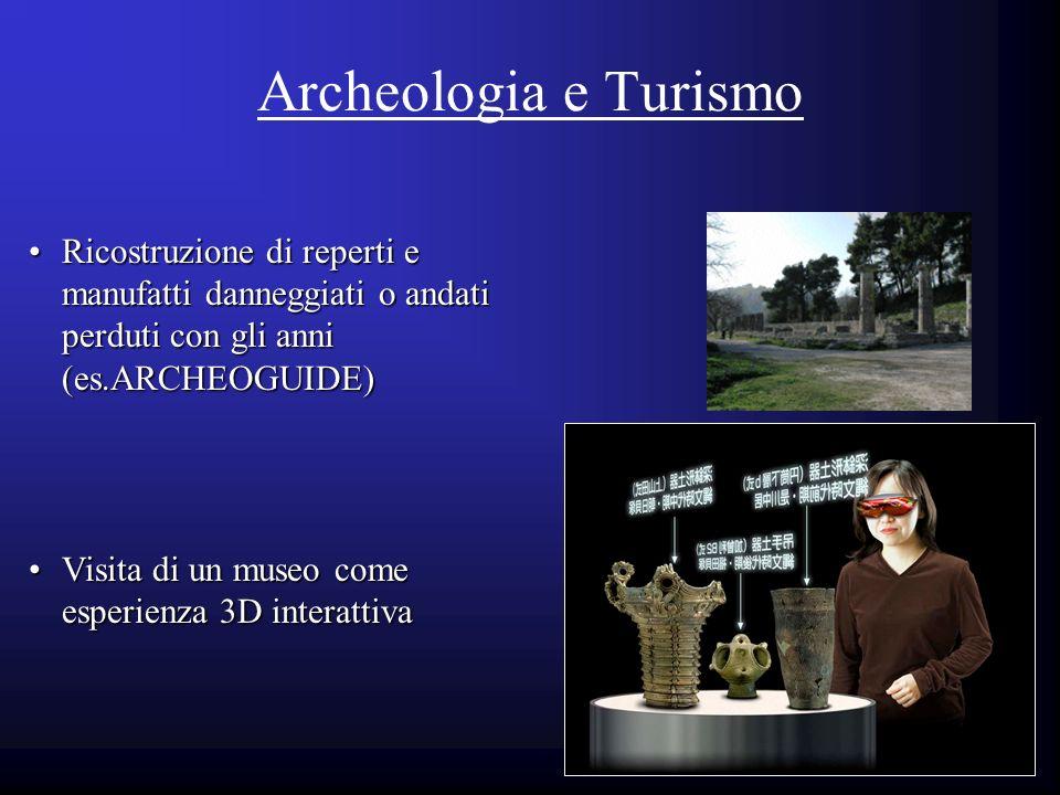 Archeologia e Turismo Ricostruzione di reperti e manufatti danneggiati o andati perduti con gli anni (es.ARCHEOGUIDE)Ricostruzione di reperti e manufa