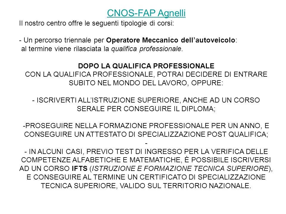 CNOS-FAP Agnelli Il nostro centro offre le seguenti tipologie di corsi: - Un percorso triennale per Operatore Meccanico dellautoveicolo: al termine viene rilasciata la qualifica professionale.