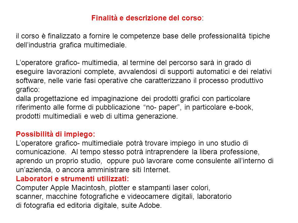 Finalità e descrizione del corso: il corso è finalizzato a fornire le competenze base delle professionalità tipiche dellindustria grafica multimediale.