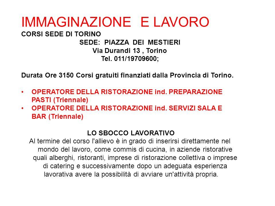 IMMAGINAZIONE E LAVORO CORSI SEDE DI TORINO SEDE: PIAZZA DEI MESTIERI Via Durandi 13, Torino Tel.