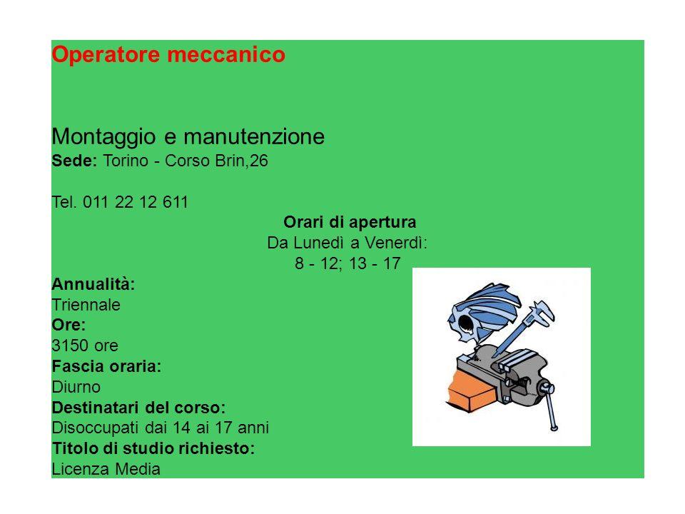 Operatore meccanico Montaggio e manutenzione Sede: Torino - Corso Brin,26 Tel.