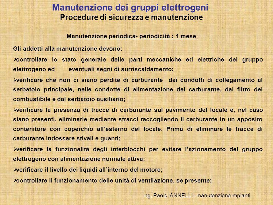 ing. Paolo IANNELLI - manutenzione impianti Gli addetti alla manutenzione devono: controllare lo stato generale delle parti meccaniche ed elettriche d