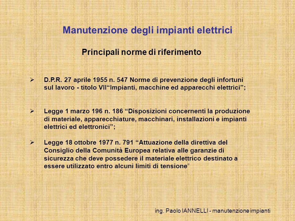ing. Paolo IANNELLI - manutenzione impianti Manutenzione degli impianti elettrici Principali norme di riferimento D.P.R. 27 aprile 1955 n. 547 Norme d