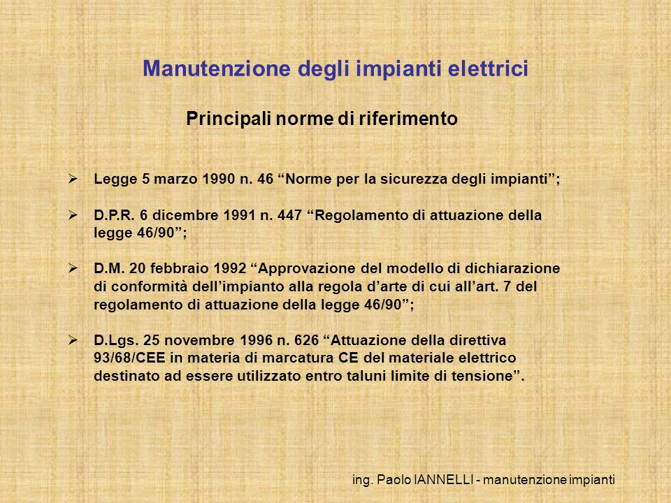 ing. Paolo IANNELLI - manutenzione impianti Principali norme di riferimento Legge 5 marzo 1990 n. 46 Norme per la sicurezza degli impianti; D.P.R. 6 d