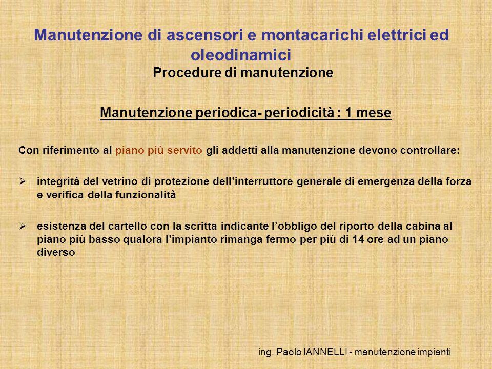 ing. Paolo IANNELLI - manutenzione impianti Manutenzione periodica- periodicità : 1 mese Con riferimento al piano più servito gli addetti alla manuten