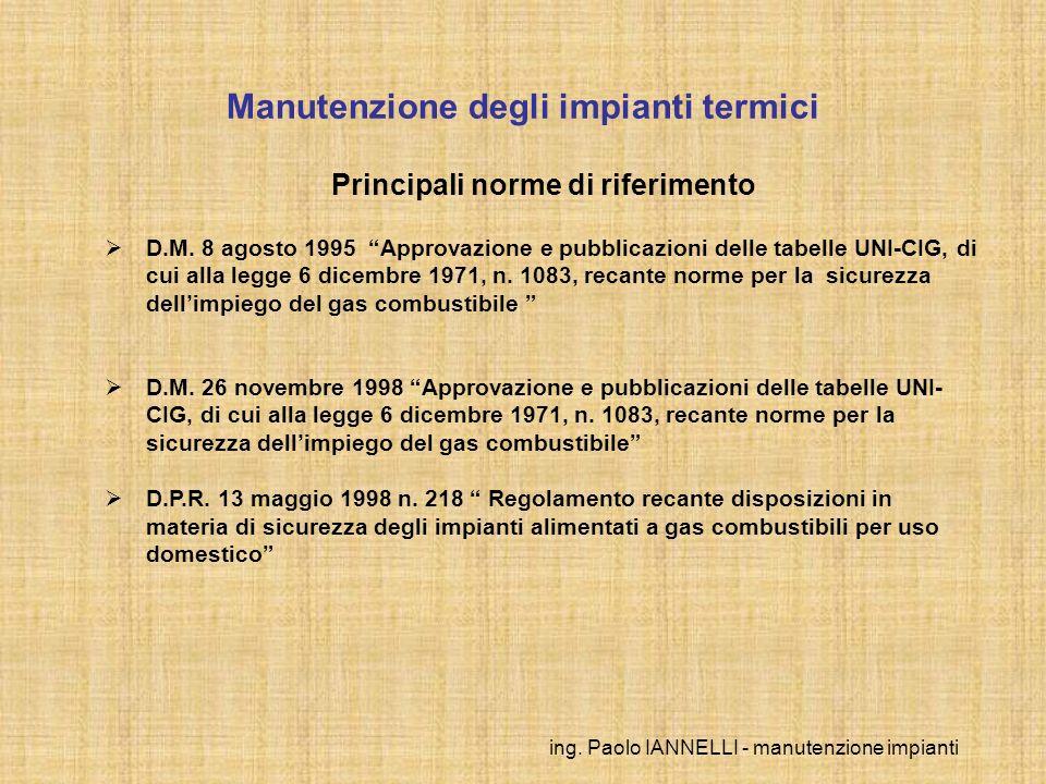 ing. Paolo IANNELLI - manutenzione impianti Manutenzione degli impianti termici Principali norme di riferimento D.M. 8 agosto 1995 Approvazione e pubb