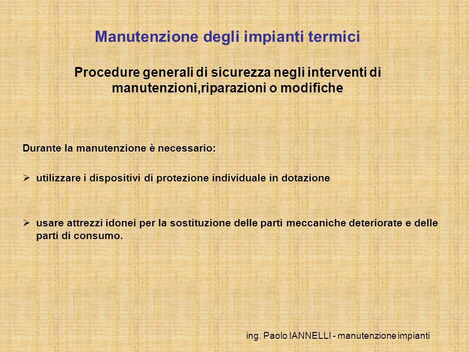 ing. Paolo IANNELLI - manutenzione impianti Durante la manutenzione è necessario: utilizzare i dispositivi di protezione individuale in dotazione usar