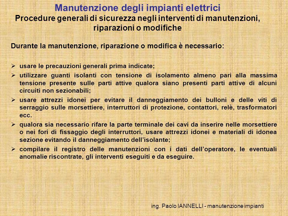 ing. Paolo IANNELLI - manutenzione impianti Durante la manutenzione, riparazione o modifica è necessario: usare le precauzioni generali prima indicate