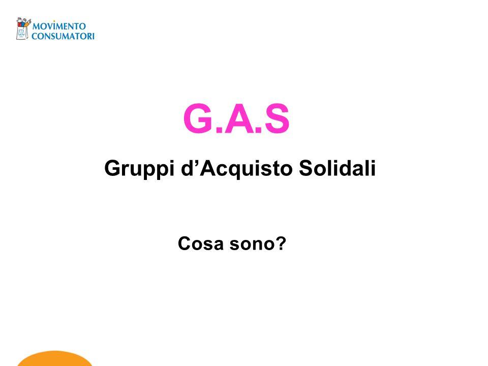 G.A.S Gruppi dAcquisto Solidali Cosa sono