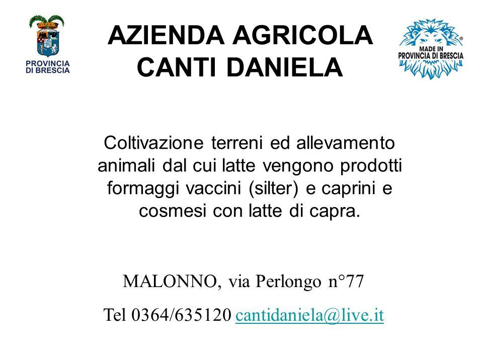 AZIENDA AGRICOLA CANTI DANIELA Coltivazione terreni ed allevamento animali dal cui latte vengono prodotti formaggi vaccini (silter) e caprini e cosmesi con latte di capra.
