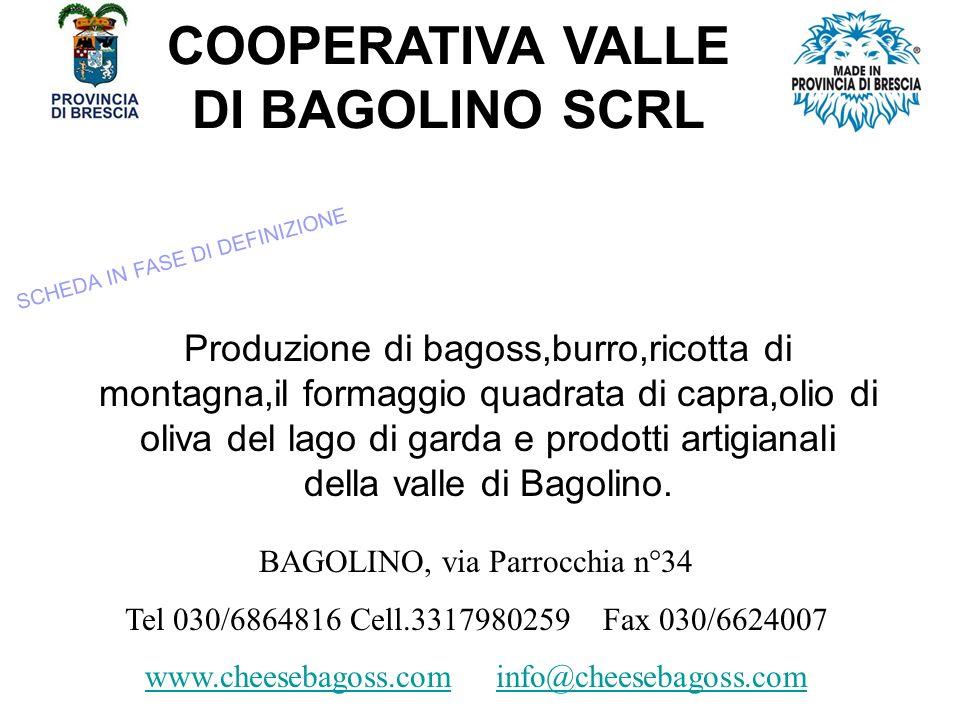 COOPERATIVA VALLE DI BAGOLINO SCRL Produzione di bagoss,burro,ricotta di montagna,il formaggio quadrata di capra,olio di oliva del lago di garda e prodotti artigianali della valle di Bagolino.